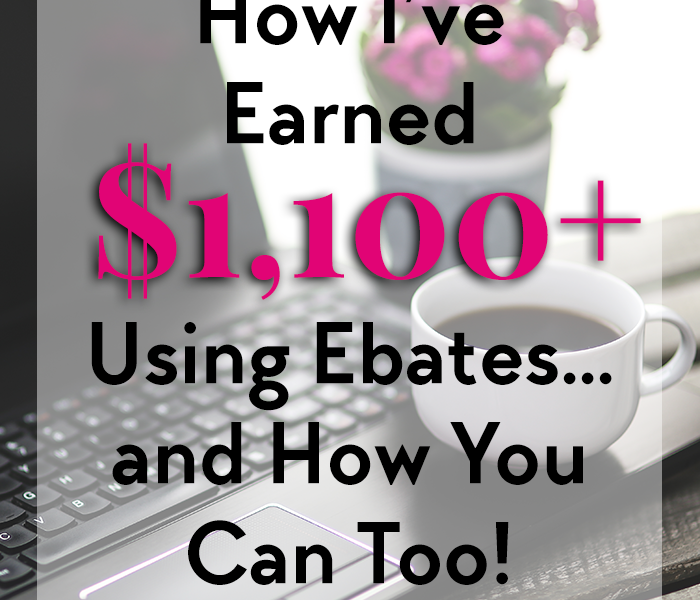 How I've Earned $1,100+ Using Ebates… And How You Can Too!
