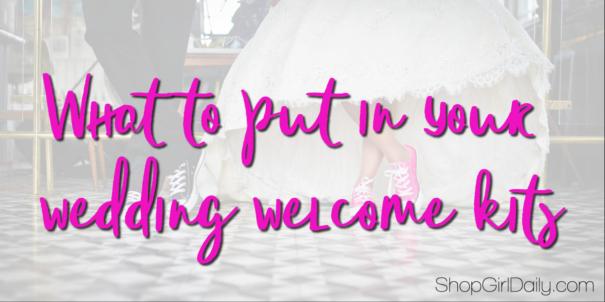What to put in your wedding welcome kit | ShopGirlDaily.com