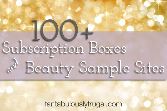 100+ Subscription Boxes and Beauty Sample Sites | boxes for men, women, and babies via fantabulouslyfrugal.com