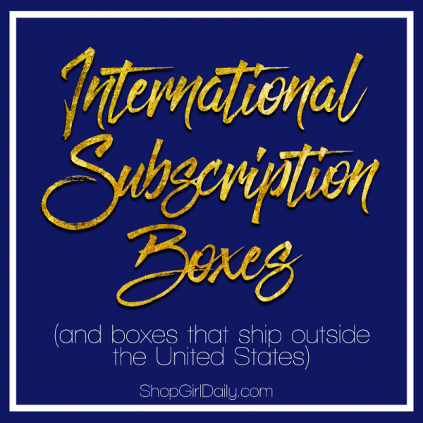 International Subscription Boxes (and boxes that ship outside the United States) | ShopGirlDaily.com