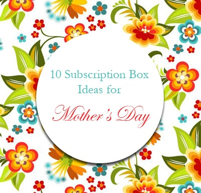 10 Subscription Box Ideas for Mother's Day, including Hammock Pack, Birchbox, My Ireland Box, and more!