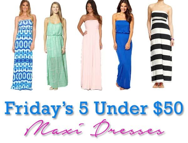 Friday&-39-s 5 Under $50: Spring Break-Ready Maxi Dresses - Shop Girl ...