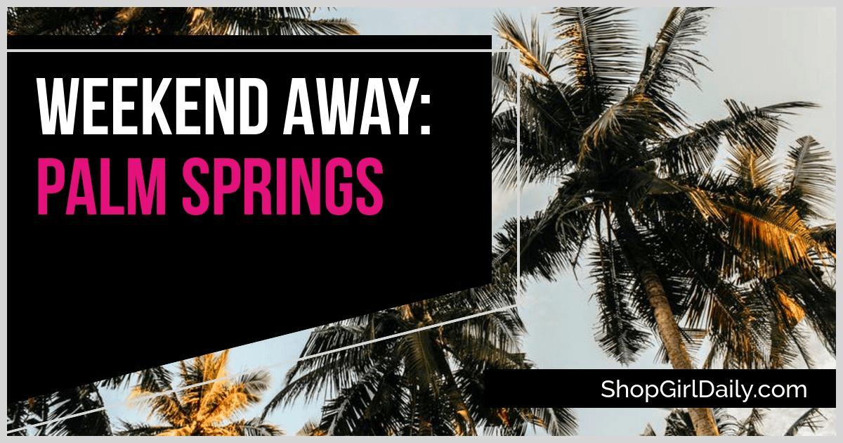 Weekend Away in Palm Springs