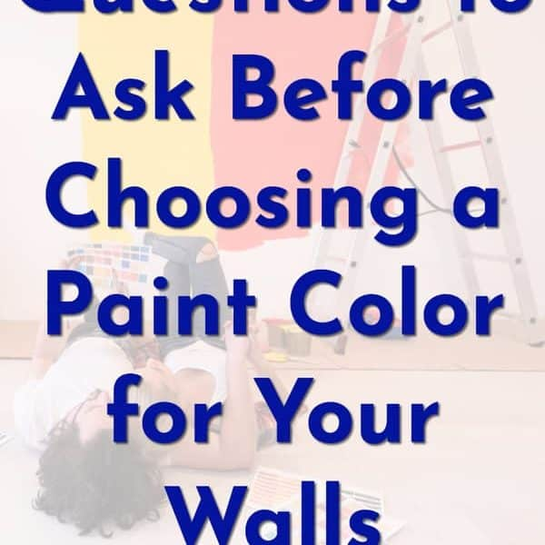 6 Questions To Ask Yourself When Choosing A Paint Color